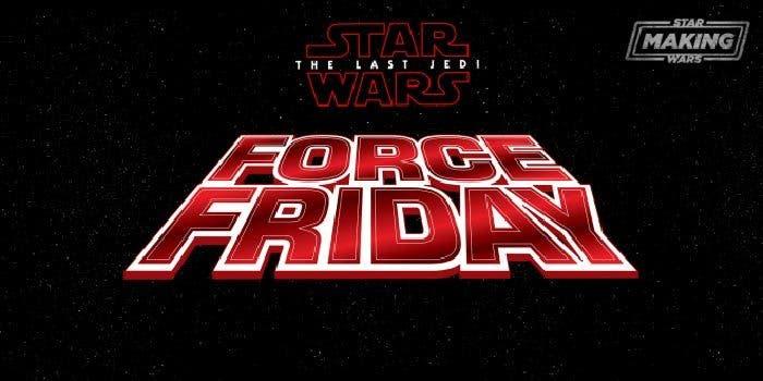 Force Friday 2017 en 'Star Wars: The Last Jedi'