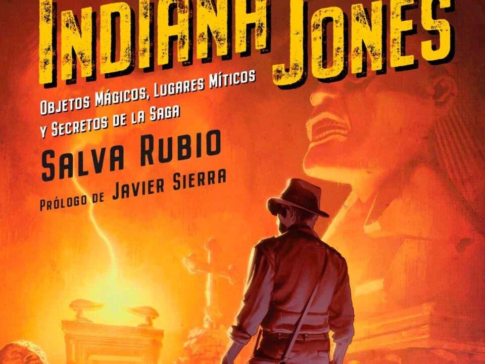 Tras los pasos de Indiana Jones Objetos mágicos, lugares míticos y secretos de la saga